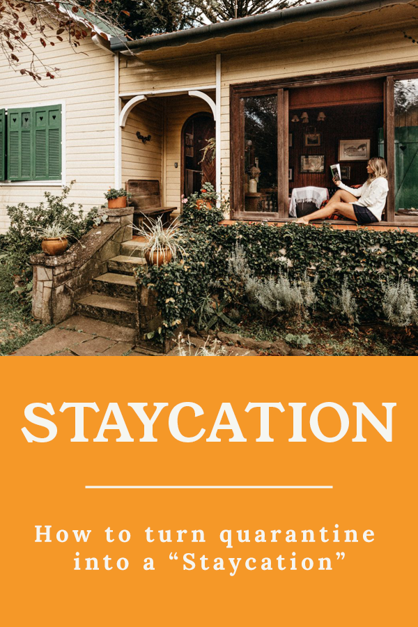 "Quarantine Staycation - How to turn quarantine into a ""Staycation"""